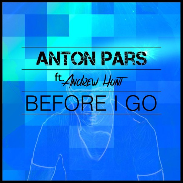Anton Pars feat. Andrew Hunt - Before I Go